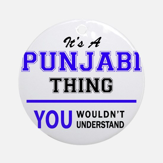 It's PUNJABI thing, you wouldn't un Round Ornament