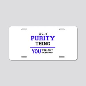 It's PURITY thing, you woul Aluminum License Plate