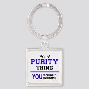 It's PURITY thing, you wouldn't understa Keychains