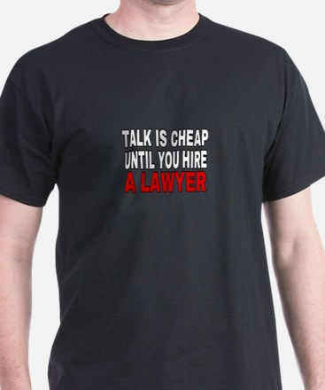 TALK IS CHEAP UNTIL YOU HIRE A LAWYER T-Shirt