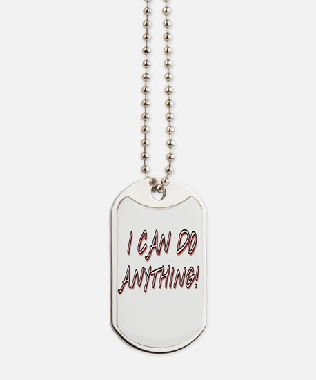 I CAN DO ANYTHING! Dog Tags