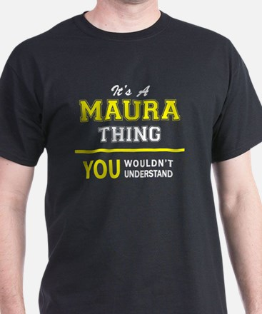 MAURA thing, you wouldn't understand ! T-Shirt
