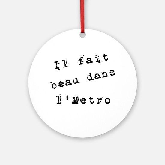 Il fait beau dans l'metro Ornament (Round)