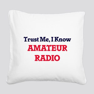 Trust Me, I know Amateur Radi Square Canvas Pillow