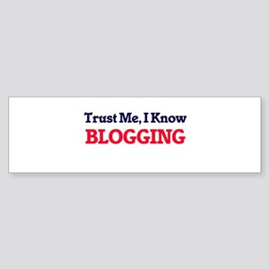 Trust Me, I know Blogging Bumper Sticker