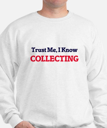 Trust Me, I know Collecting Sweatshirt