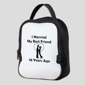 I Married My Best Friend 10 Yea Neoprene Lunch Bag