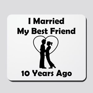 I Married My Best Friend 10 Years Ago Mousepad