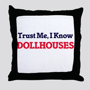 Trust Me, I know Dollhouses Throw Pillow