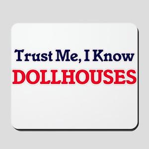 Trust Me, I know Dollhouses Mousepad