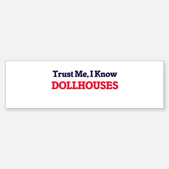 Trust Me, I know Dollhouses Bumper Bumper Bumper Sticker