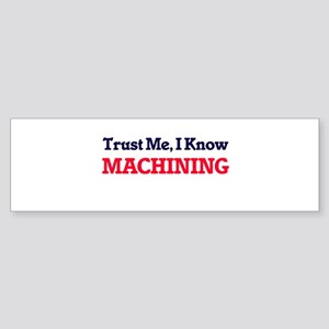 Trust Me, I know Machining Bumper Sticker
