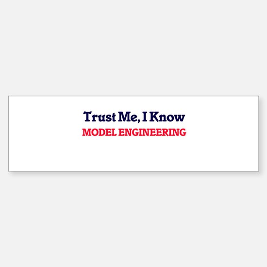 Trust Me, I know Model Engineering Bumper Bumper Bumper Sticker