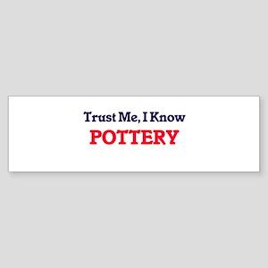 Trust Me, I know Pottery Bumper Sticker