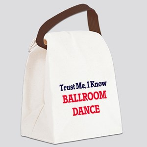 Trust Me, I know Ballroom Dance Canvas Lunch Bag