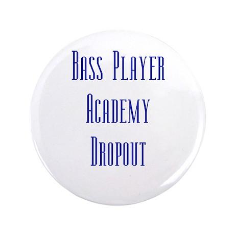 "Bass Player Academy Dropout 3.5"" Button"