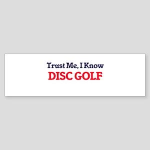 Trust Me, I know Disc Golf Bumper Sticker