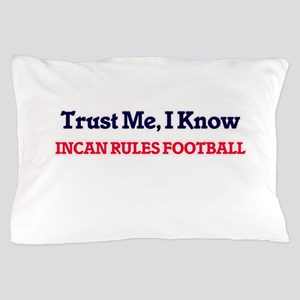 Trust Me, I know Incan Rules Football Pillow Case