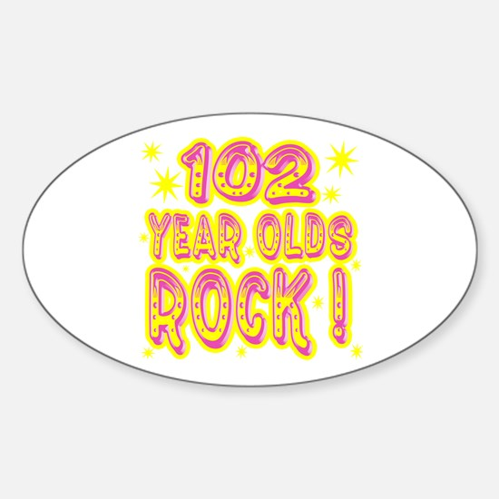 102 Year Olds Rock ! Oval Decal