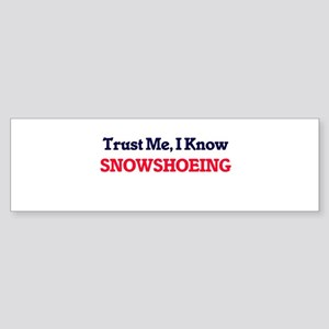 Trust Me, I know Snowshoeing Bumper Sticker