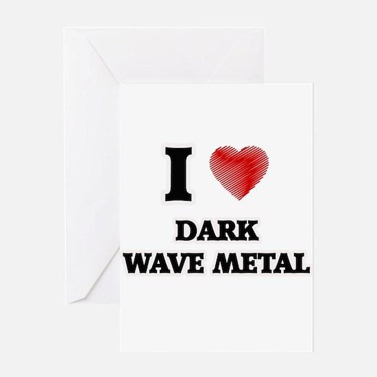 I Love Dark Wave Metal Greeting Cards