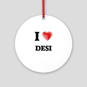 I Love Desi Round Ornament