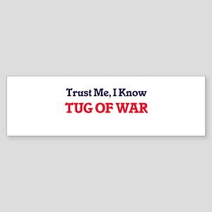 Trust Me, I know Tug Of War Bumper Sticker