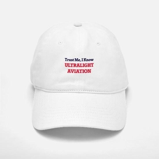 Trust Me, I know Ultralight Aviation Baseball Baseball Cap