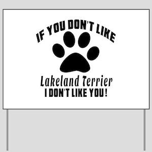If You Don't Like Lakeland Terrier Dog Yard Sign