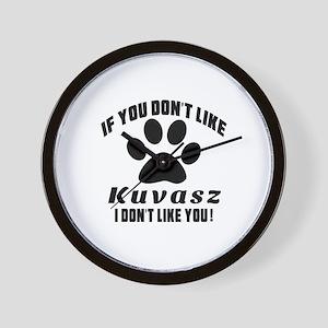 If You Don't Like Kuvasz Dog Wall Clock