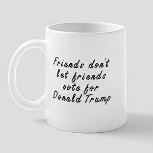 Friends don't let friends - Mug
