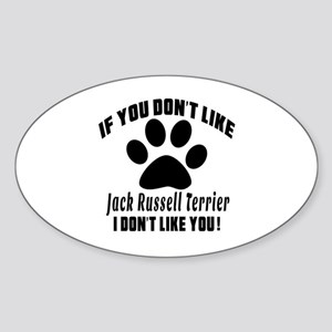 If You Don't Like Jack Russell Terr Sticker (Oval)