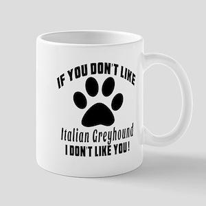 If You Don't Like Italian Greyhound Dog Mug