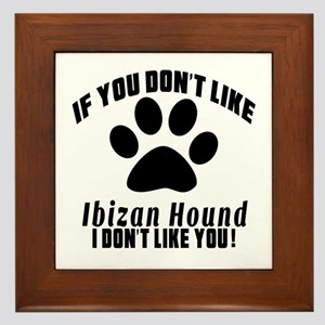 If You Don't Like Ibizan Hound Dog Framed Tile
