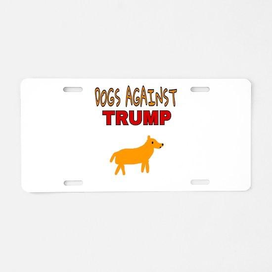 DOGS AGAINST TRUMP Aluminum License Plate