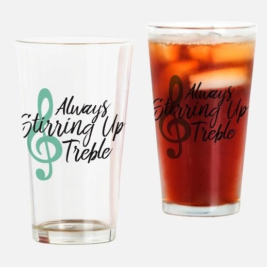 Always Stirring Up Treble Drinking Glass