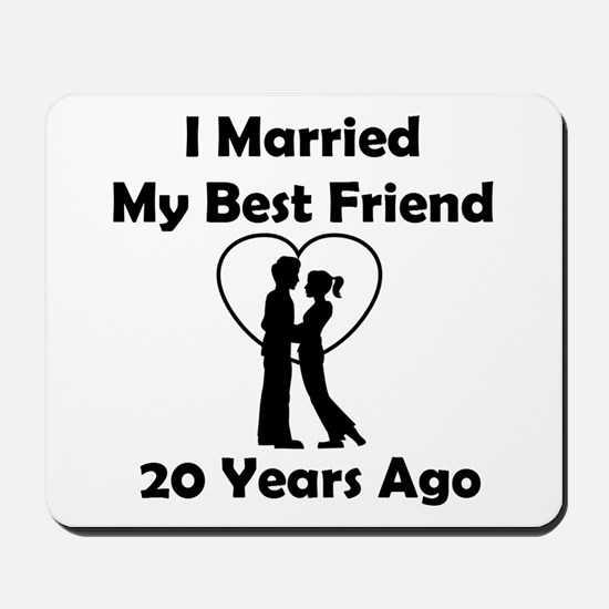 I Married My Best Friend 20 Years Ago Mousepad