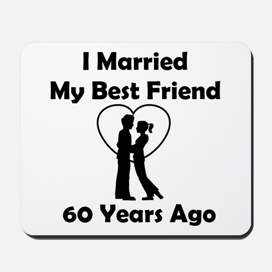 I Married My Best Friend 60 Years Ago Mousepad
