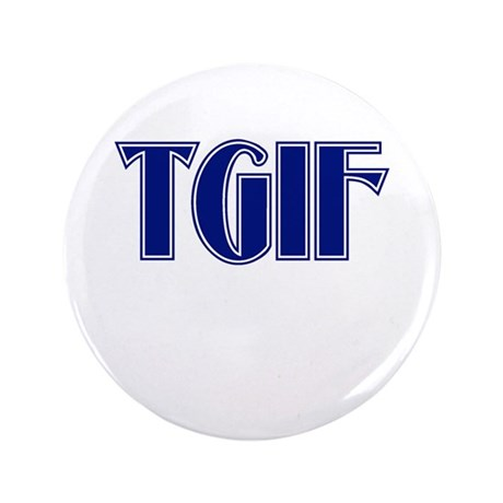 "TGIF 3.5"" Button"