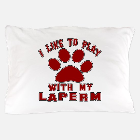 I Like Play With My LaPerm Cat Pillow Case