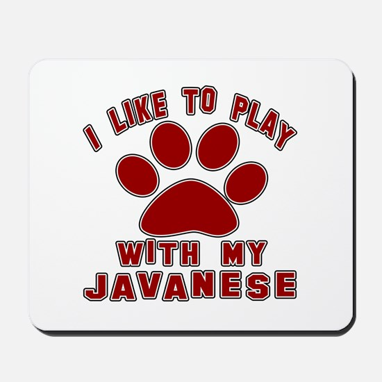 I Like Play With My Javanese Cat Mousepad
