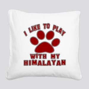 I Like Play With My Himalayan Square Canvas Pillow