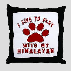 I Like Play With My Himalayan Cat Throw Pillow