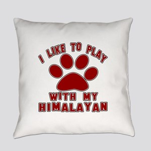 I Like Play With My Himalayan Cat Everyday Pillow