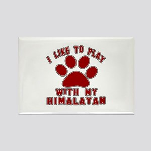 I Like Play With My Himalayan Cat Rectangle Magnet