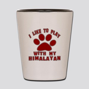 I Like Play With My Himalayan Cat Shot Glass