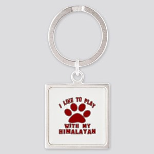 I Like Play With My Himalayan Cat Square Keychain