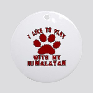 I Like Play With My Himalayan Cat Round Ornament