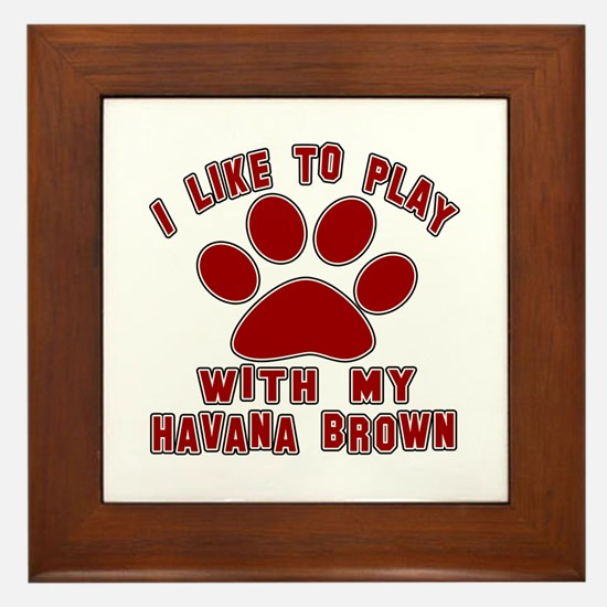 I Like Play With My Havana Brown Cat Framed Tile