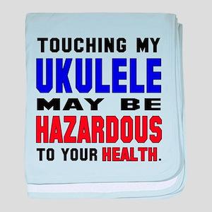 Touching my Ukulele May be hazardous baby blanket